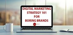 Boring brands really can reach their online audiences when they create the digital marketing strategy that works best for them.