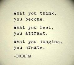 """What you think, you become, What you feel, you attract, What you imagine, you create."" Buddah may not he god, but he has wisdom."