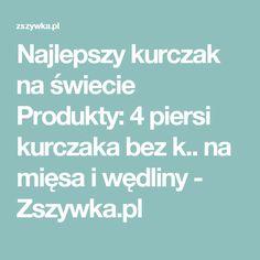 Najlepszy kurczak na świecie  Produkty: 4 piersi kurczaka bez k.. na mięsa i wędliny - Zszywka.pl