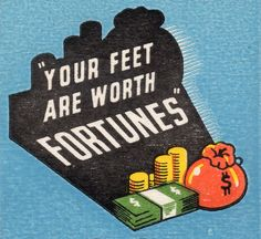 """Your feet are worth Fortunes"""