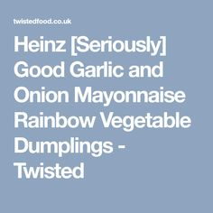 Heinz [Seriously] Good Garlic and Onion Mayonnaise Rainbow Vegetable Dumplings - Twisted Vegetable Dumplings, Twisted Recipes, Savoy Cabbage, Donut Shape, Edamame, Cucumber Salad, Side Salad, Stuffed Green Peppers, Mayonnaise