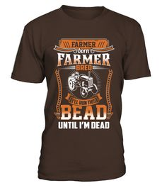 Farmer   Ill run this bead until Im dead  #gift #idea #shirt #image #funny #job #new #best #top #hot #engineer