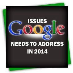 Issues Google Needs To Address in 2014