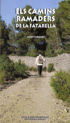 Gironès Descarrega, Josep. Els Camins ramaders de la Fatarella : Terra Alta. Barcelona : Piolet, 2015