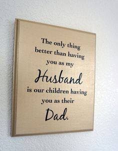 The only thing better than having you as my Husband is our children having you as their Dad Plaque Sign on Etsy, $27.95