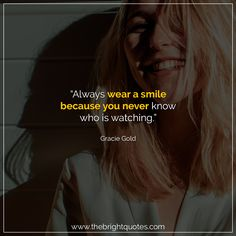 """""""Always wear a smile because you never know who is watching."""" #smile #instagram #pinterest #quotes #quotesforher #smiling #goodmood #mood #insta #inspiration #keepsmiling #quotesoftheday #quoteoftheday #qotd #thebrightquotes #funny #boyfriend #girlfriend #captions"""