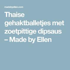 Thaise gehaktballetjes met zoetpittige dipsaus – Made by Ellen