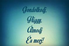 """""""Gondolkodj, Higgy, Álmodj És merj!"""" Csatlakozz hozzánk: https://facebook.com/magyarzeneikultura  #foundation #alapitvany #segits #donate #helpmeplease #helpme #instagram #followme #followmeplease #zene #music #art #cultura #cultural #hungary #budapest #hungarian #violin #piano #violinist #artist #dalszoveg #dal #zeneszoveg #dalszerzo #zeneszerzo #magyarzeneikultura #adomany #jotekony"""