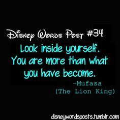 """Disney Movies' Wise Words/Advice: """"Look inside yourself."""" -Mufasa from The Lion King Cute Quotes, Great Quotes, Quotes To Live By, Inspirational Quotes, Inspire Quotes, Disney Word, Punk Disney, Disney Quotes, Movie Quotes"""