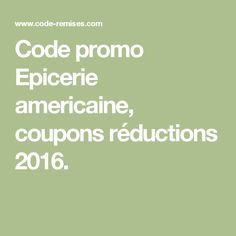 Code promo Epicerie americaine, coupons réductions 2016.