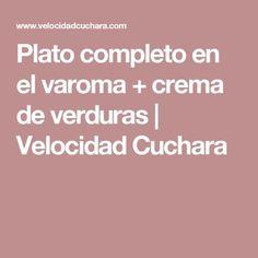 Plato completo en el varoma + crema de verduras | Velocidad Cuchara