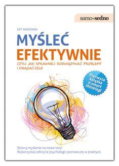 Myśleć efektywnie, czyli jak sprawniej rozwiązywać problemy i osiągać cele - Art Markman (154530) - Lubimyczytać.pl