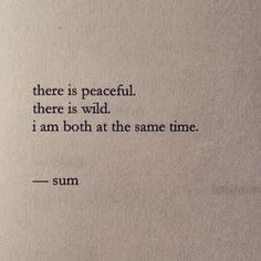 """There is peaceful. There is wild. I am both at the same time"" -Nayyirah Waheed"