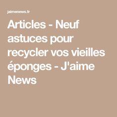 Articles - Neuf astuces pour recycler vos vieilles éponges - J'aime News
