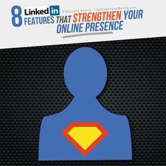 8 LinkedIn Features That Strengthen Your Online Presence