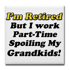 I'm Retired But I Workd Part-Time Spoiling My Grandkids! Tile Coaster
