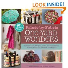 Fabric-by-Fabric One-Yard Wonders: 101 Sewing Projects Using Cottons, Knits, Voiles, Corduroy, Fleece, Flannel, Home Dec, Oilcloth, Wool, and Beyond (9781603425865): Rebecca Yaker, Patricia Hoskins: Books
