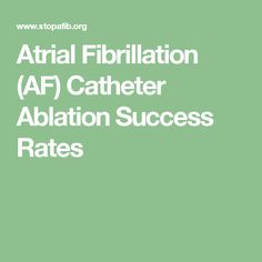 Atrial Fibrillation (AF) Catheter Ablation Success Rates