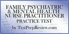 Free Family Psychiatric & Mental Health Nurse Practitioner Practice Test Questions by TestPrepReview. Be prepared for your Family Psychiatric & Mental Health Nurse Practitioner test and get the score you need on Family Psychiatric & Mental Health Nurse Practitioner exam day!