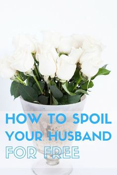 How to spoil your husband without spending money