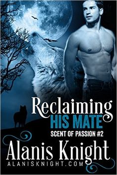 Reclaiming His Mate: A BBW Vampire/Shifter Romance (Scent of Passion Book 2) - Kindle edition by Alanis Knight. Paranormal Romance Kindle eBooks @ Amazon.com.