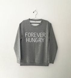 Forever hungry • Sweatshirt • jumper • Clothes Casual Outift for • teens • movies • girls • women • summer • fall • spring • winter • outfit ideas • hipster • dates • school • parties • Polyvores • Tu (Cool Teen Tumblr)