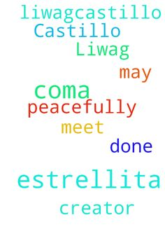 For Estrellita Liwag-Castillo in coma - For Estrellita LiwagCastillo in coma that she may peacefully meet her Creator. His will be done Posted at: https://prayerrequest.com/t/wOl #pray #prayer #request #prayerrequest