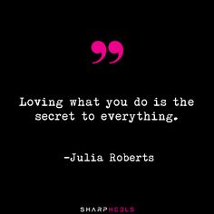 "Quotes for Fun QUOTATION - Image : As the quote says - Description ""Loving what you do is the secret to everything."" - Julia Roberts Sharing is Best Quotes, Love Quotes, Famous Quotes, Julia Roberts Quotes, Feminine Quotes, Determination Quotes, Selfie Quotes, French Words, Celebration Quotes"