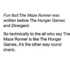 ACTUALLY the Maze Runner was written in 2009 while The Hunger Games was written in 2008 so