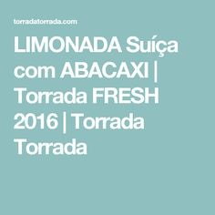LIMONADA Suíça com ABACAXI | Torrada FRESH 2016 | Torrada Torrada