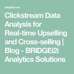 Clickstream Data Analysis for Real-time Upselling and Cross-selling | Blog - BRIDGEi2i Analytics Solutions