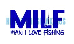 MILF man I love to fish decal for indoor or outdoor use