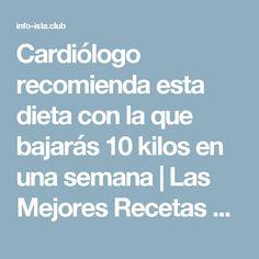 Cardiólogo recomienda esta dieta con la que bajarás 10 kilos en una semana | Las Mejores Recetas Caseras