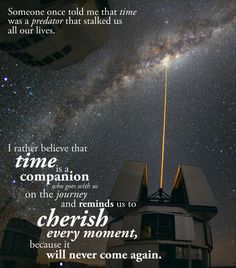 A good reminder that time is actually our friend an companion throughout life, not our enemy.