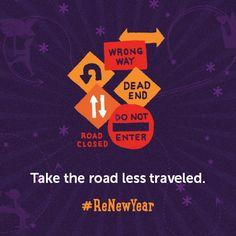 Take the road less traveled. #ReNewYear