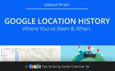 Tip 9/21: Google Location History – Where You've Been