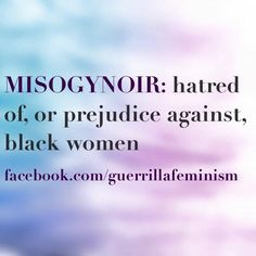 Misogynoir: hatred of, or prejudice against, black women Feminist Movement, And Justice For All, Hate Men, Patriarchy, Woman Power, Girl Power, Oppression, Social Justice, Powerful Women