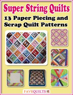 Super String Quilts: 13 Paper Piecing and Scrap Quilt Patterns...Whether you're an experienced string quilter or you've never even heard of the technique before, you are sure to enjoy the tutorials and patterns in this eBook. If you are a beginner, you can start with the string quilting primer in our very first chapter and then move on to the beautiful string quilts in the rest of the eBook.