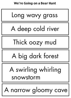 We're Going on a Bear Hunt sequencing activity. I cut off the noun at the end of the word strips, and the kids had to match the descriptions with the pictures. We also put the pictures in the order of the story. Used with We're Going on a Bear Hunt by Michael Rosen.