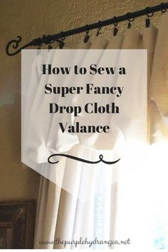 Sewing Curtains My how to sew a sew fancy drop cloth valance is ridiculously easy. - My how to sew a super fancy drop cloth valance is so ridiculously easy even this non-sewing girl can pull it off. Drop Cloth Projects, Easy Sewing Projects, Sewing Hacks, Sewing Ideas, Sewing Tips, Learn Sewing, Sewing Patterns, Sewing Stitches, Sewing Box