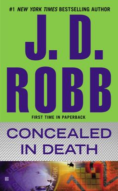 CONCEALED IN DEATH by J. D. Robb -- The incomparable J. D. Robb presents the latest moving and suspenseful novel in the #1 New York Times–bestselling Eve Dallas series.