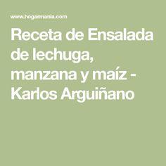 Receta de Ensalada de lechuga, manzana y maíz - Karlos Arguiñano