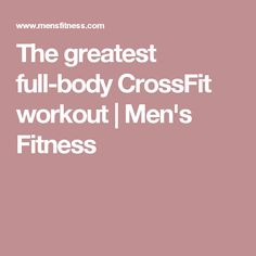 The greatest full-body CrossFit workout   Men's Fitness