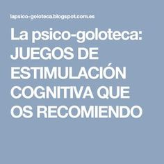 La psico-goloteca: JUEGOS DE ESTIMULACIÓN COGNITIVA QUE OS RECOMIENDO Ideas, Games, Activities, Classroom, Occupational Therapy, Parents, Thoughts