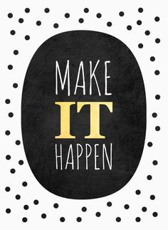 Make it happen. thedailyquotes.com