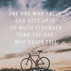 The one who falls and gets up is so much stronger than the one who never fell.