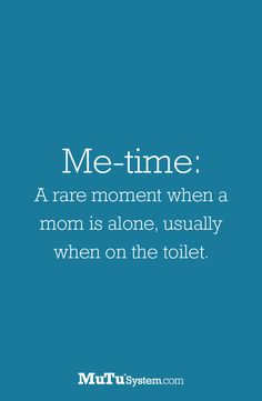 What's this me-time you speak of? #momhumour #motherhood #parenting | mutusystem.com