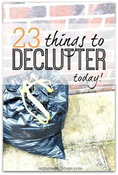 Great list of 23 items that you can get rid of today from your home - make it lighter almost immediately!