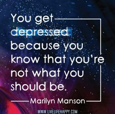 """0ed106f34bb7 """"You get depressed because you know that you re not what you should be."""" ― Marilyn  Manson quotes Very true"""