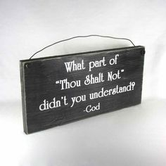 What part of Thou Shalt Not didn't you understand? God. This sign comes in your choice of colors, and is made right here in the USA! Wholesale pricing available.